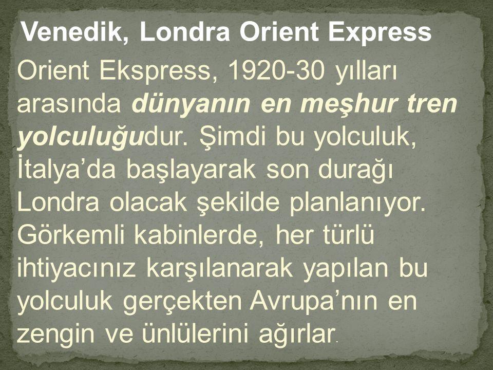 Venedik, Londra Orient Express Orient Ekspress, 1920-30 yılları arasında dünyanın en meşhur tren yolculuğudur. Şimdi bu yolculuk, İtalya'da başlayarak