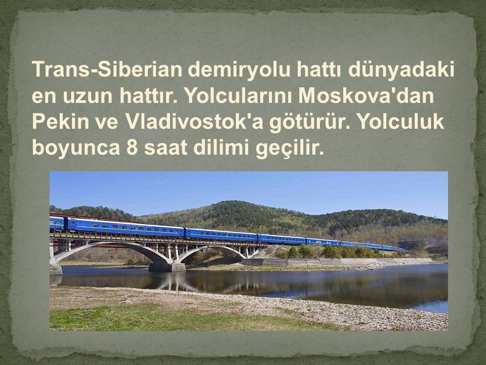 Trans-Siberian demiryolu hattı dünyadaki en uzun hattır. Yolcularını Moskova'dan Pekin ve Vladivostok'a götürür. Yolculuk boyunca 8 saat dilimi geçili