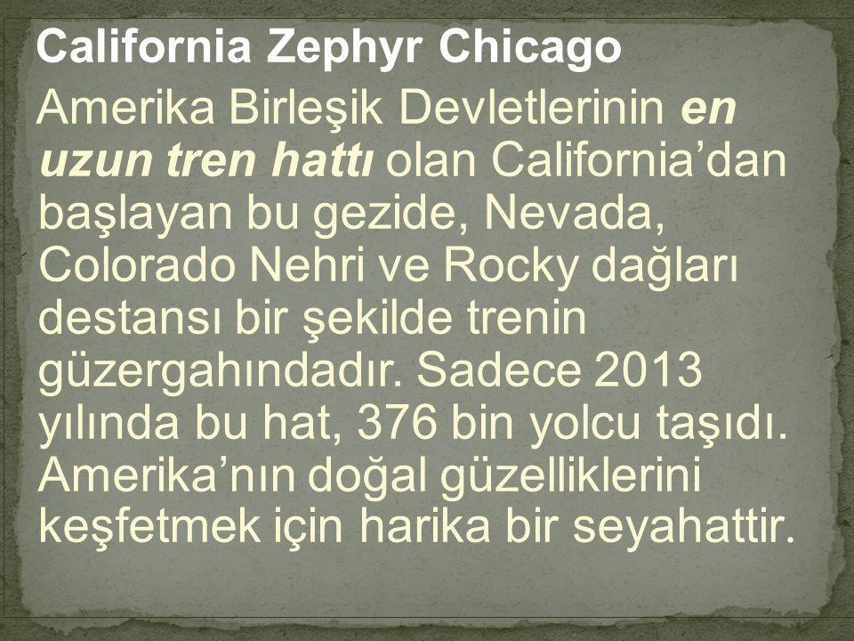 California Zephyr Chicago Amerika Birleşik Devletlerinin en uzun tren hattı olan California'dan başlayan bu gezide, Nevada, Colorado Nehri ve Rocky da