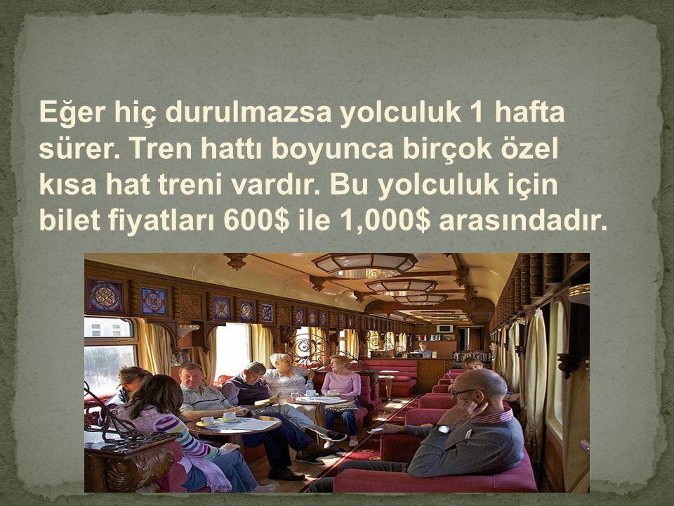 Eğer hiç durulmazsa yolculuk 1 hafta sürer. Tren hattı boyunca birçok özel kısa hat treni vardır. Bu yolculuk için bilet fiyatları 600$ ile 1,000$ ara