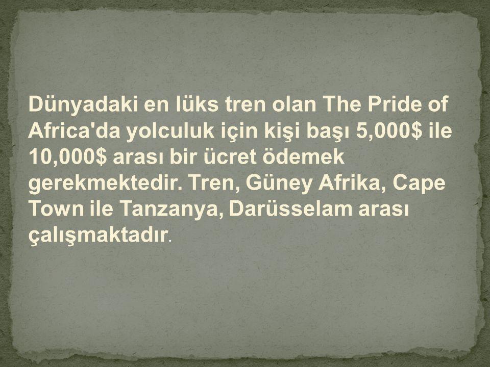 Dünyadaki en lüks tren olan The Pride of Africa'da yolculuk için kişi başı 5,000$ ile 10,000$ arası bir ücret ödemek gerekmektedir. Tren, Güney Afrika