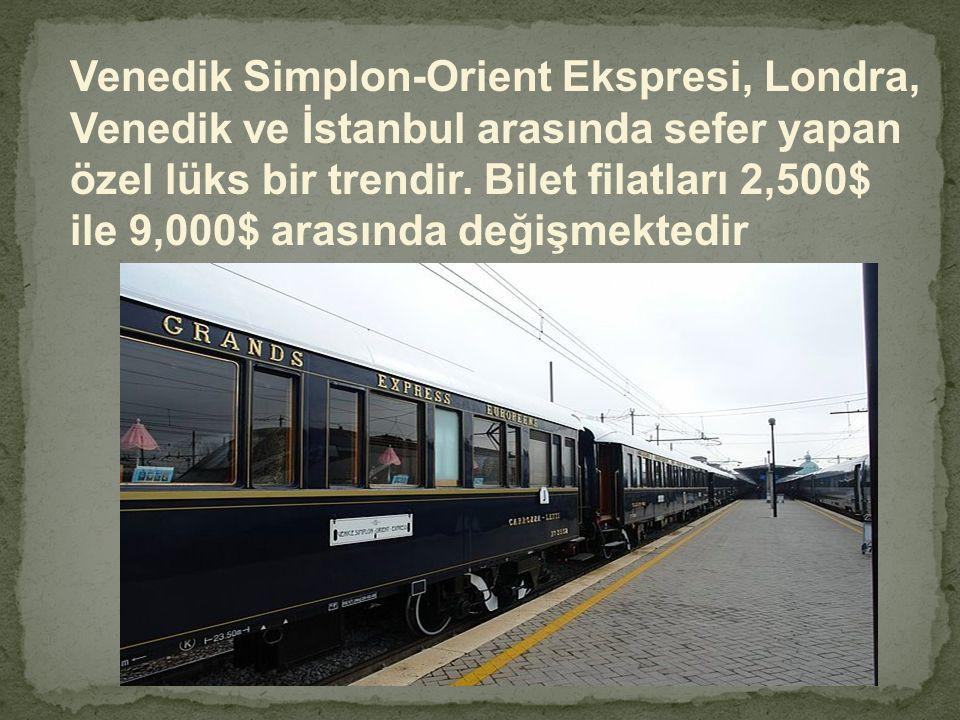Venedik Simplon-Orient Ekspresi, Londra, Venedik ve İstanbul arasında sefer yapan özel lüks bir trendir. Bilet filatları 2,500$ ile 9,000$ arasında de