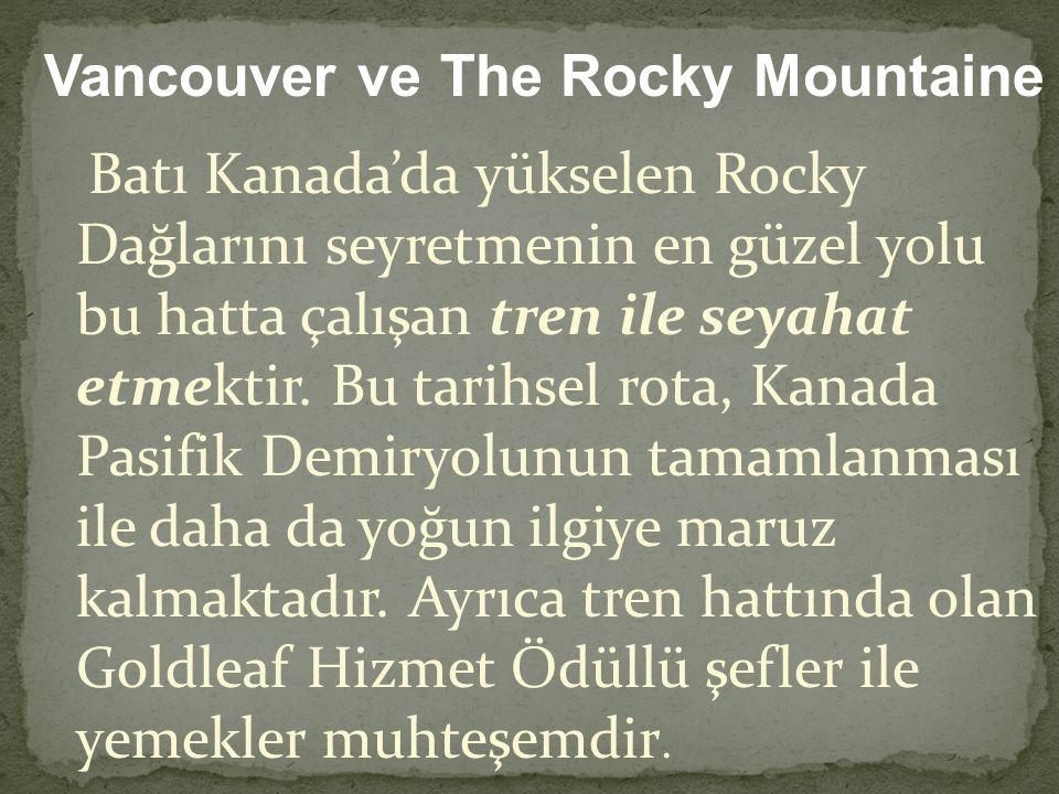 Batı Kanada'da yükselen Rocky Dağlarını seyretmenin en güzel yolu bu hatta çalışan tren ile seyahat etmektir. Bu tarihsel rota, Kanada Pasifik Demiryo