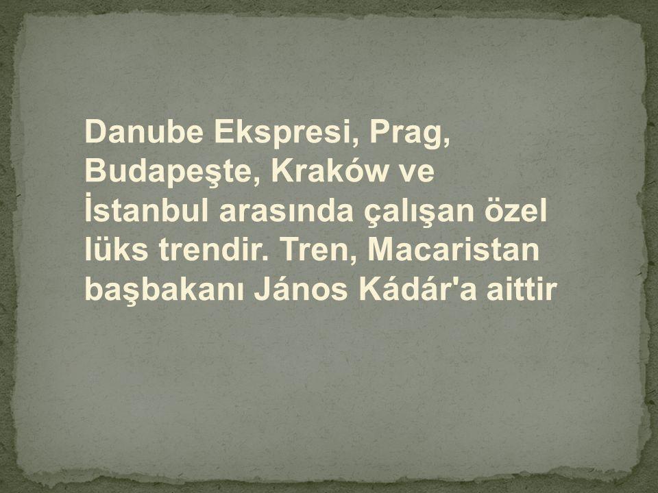 Danube Ekspresi, Prag, Budapeşte, Kraków ve İstanbul arasında çalışan özel lüks trendir. Tren, Macaristan başbakanı János Kádár'a aittir