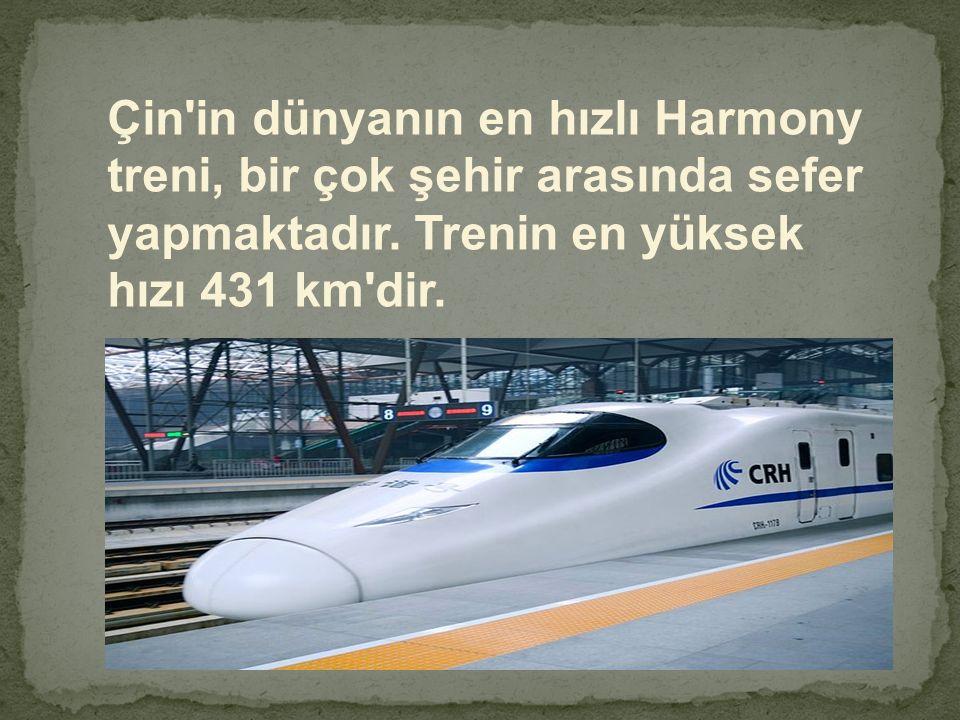Çin'in dünyanın en hızlı Harmony treni, bir çok şehir arasında sefer yapmaktadır. Trenin en yüksek hızı 431 km'dir.