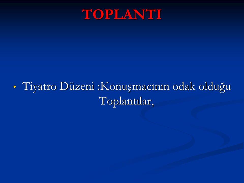 TOPLANTI Tiyatro Düzeni :Konuşmacının odak olduğu Toplantılar, Tiyatro Düzeni :Konuşmacının odak olduğu Toplantılar,
