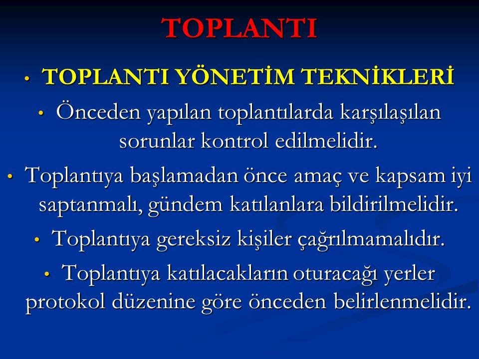 TOPLANTI TOPLANTI YÖNETİM TEKNİKLERİ TOPLANTI YÖNETİM TEKNİKLERİ Önceden yapılan toplantılarda karşılaşılan sorunlar kontrol edilmelidir. Önceden yapı