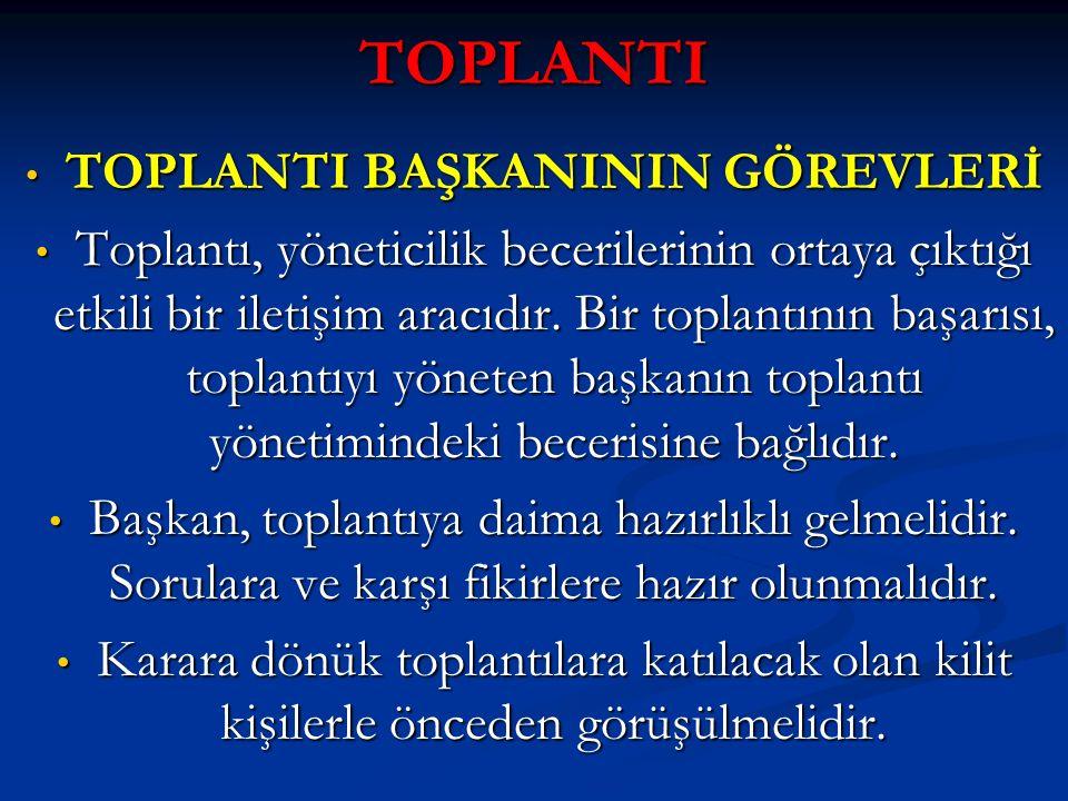 TOPLANTI TOPLANTI BAŞKANININ GÖREVLERİ TOPLANTI BAŞKANININ GÖREVLERİ Toplantı, yöneticilik becerilerinin ortaya çıktığı etkili bir iletişim aracıdır.
