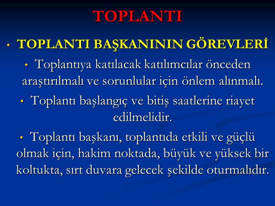TOPLANTI TOPLANTI BAŞKANININ GÖREVLERİ TOPLANTI BAŞKANININ GÖREVLERİ Toplantıya katılacak katılımcılar önceden araştırılmalı ve sorunlular için önlem