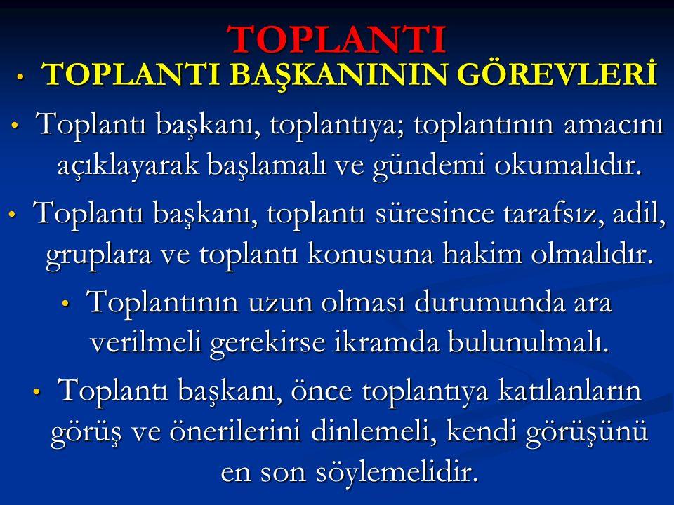TOPLANTI TOPLANTI BAŞKANININ GÖREVLERİ TOPLANTI BAŞKANININ GÖREVLERİ Toplantı başkanı, toplantıya; toplantının amacını açıklayarak başlamalı ve gündem
