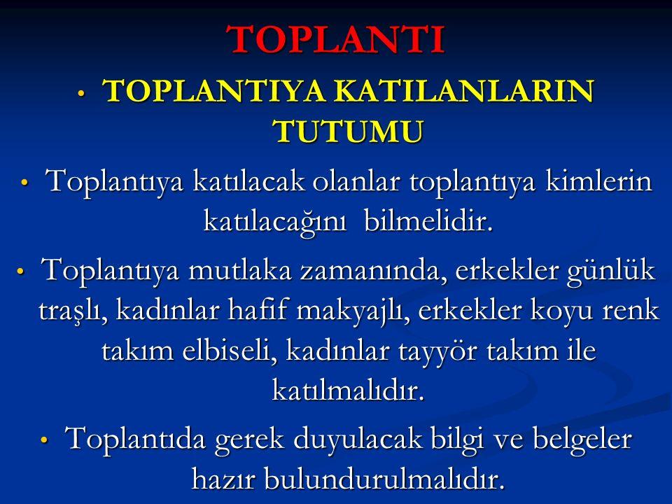 TOPLANTI TOPLANTIYA KATILANLARIN TUTUMU TOPLANTIYA KATILANLARIN TUTUMU Toplantıya katılacak olanlar toplantıya kimlerin katılacağını bilmelidir. Topla