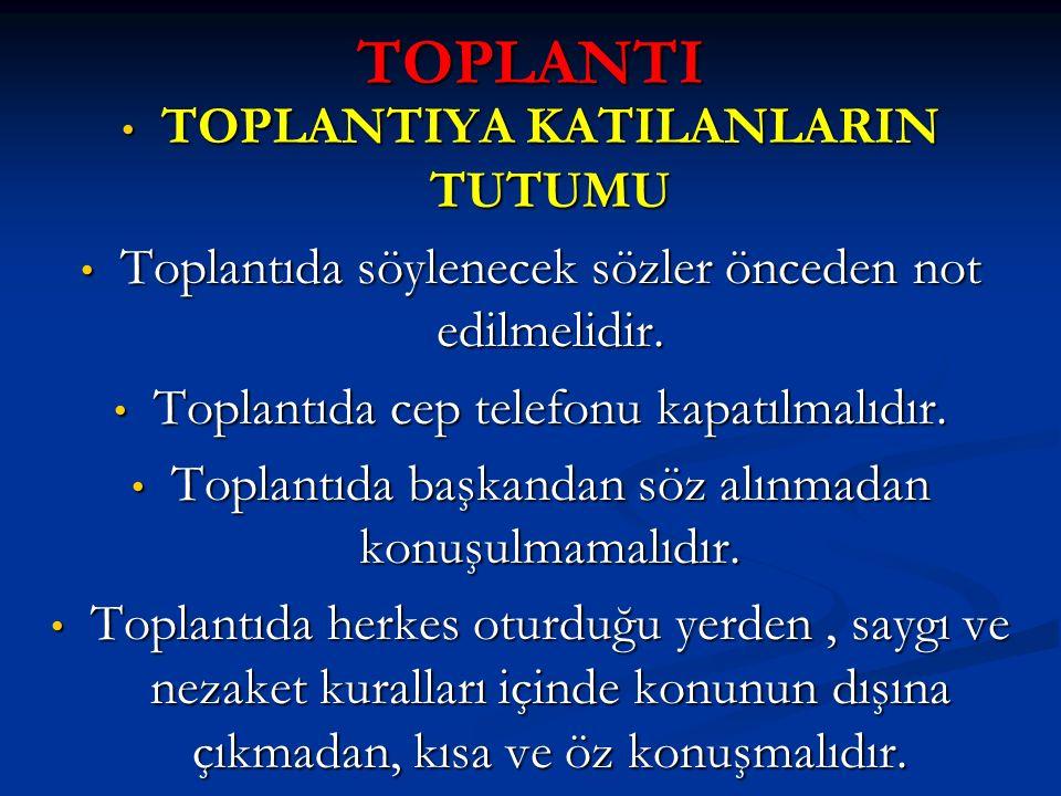 TOPLANTI TOPLANTIYA KATILANLARIN TUTUMU TOPLANTIYA KATILANLARIN TUTUMU Toplantıda söylenecek sözler önceden not edilmelidir. Toplantıda söylenecek söz