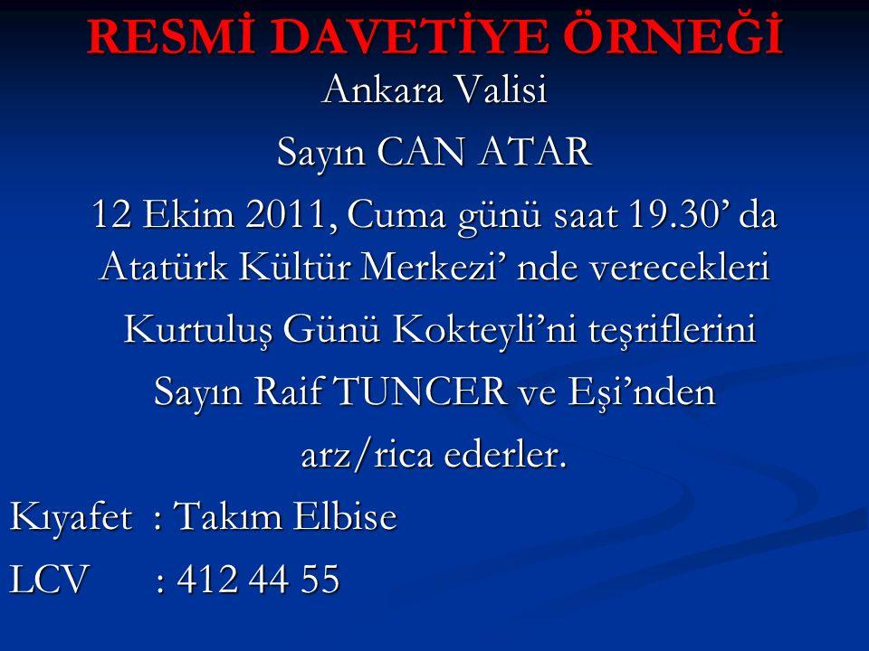 RESMİ DAVETİYE ÖRNEĞİ Ankara Valisi Sayın CAN ATAR 12 Ekim 2011, Cuma günü saat 19.30' da Atatürk Kültür Merkezi' nde verecekleri Kurtuluş Günü Koktey
