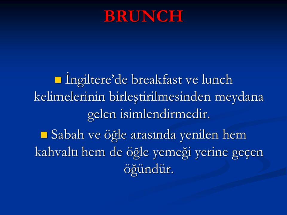 BRUNCH İngiltere'de breakfast ve lunch kelimelerinin birleştirilmesinden meydana gelen isimlendirmedir. İngiltere'de breakfast ve lunch kelimelerinin