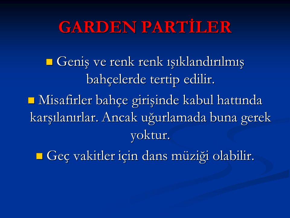 GARDEN PARTİLER Geniş ve renk renk ışıklandırılmış bahçelerde tertip edilir. Geniş ve renk renk ışıklandırılmış bahçelerde tertip edilir. Misafirler b