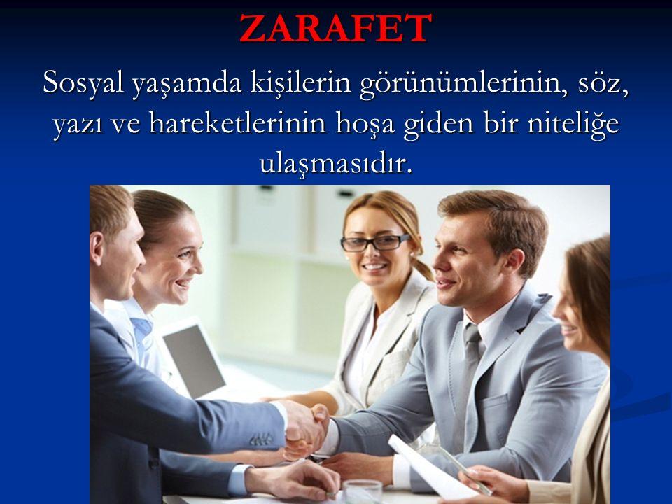 ZARAFET Sosyal yaşamda kişilerin görünümlerinin, söz, yazı ve hareketlerinin hoşa giden bir niteliğe ulaşmasıdır.