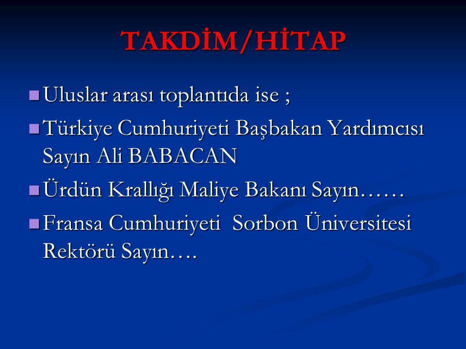 TAKDİM/HİTAP Uluslar arası toplantıda ise ; Uluslar arası toplantıda ise ; Türkiye Cumhuriyeti Başbakan Yardımcısı Sayın Ali BABACAN Türkiye Cumhuriye