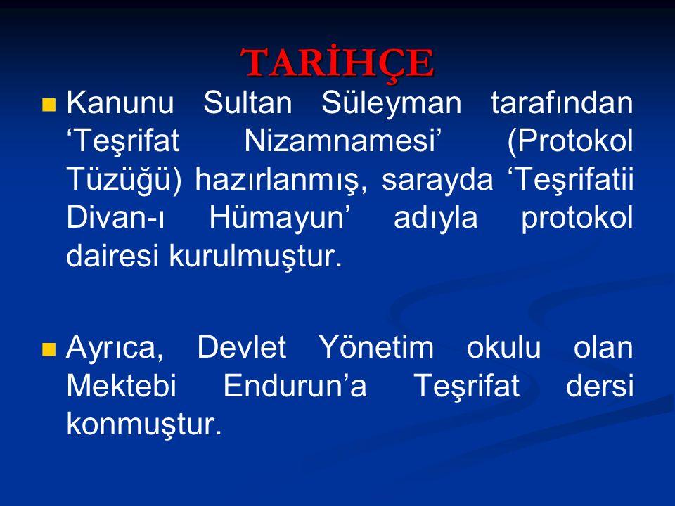 TARİHÇE Kanunu Sultan Süleyman tarafından 'Teşrifat Nizamnamesi' (Protokol Tüzüğü) hazırlanmış, sarayda 'Teşrifatii Divan-ı Hümayun' adıyla protokol d