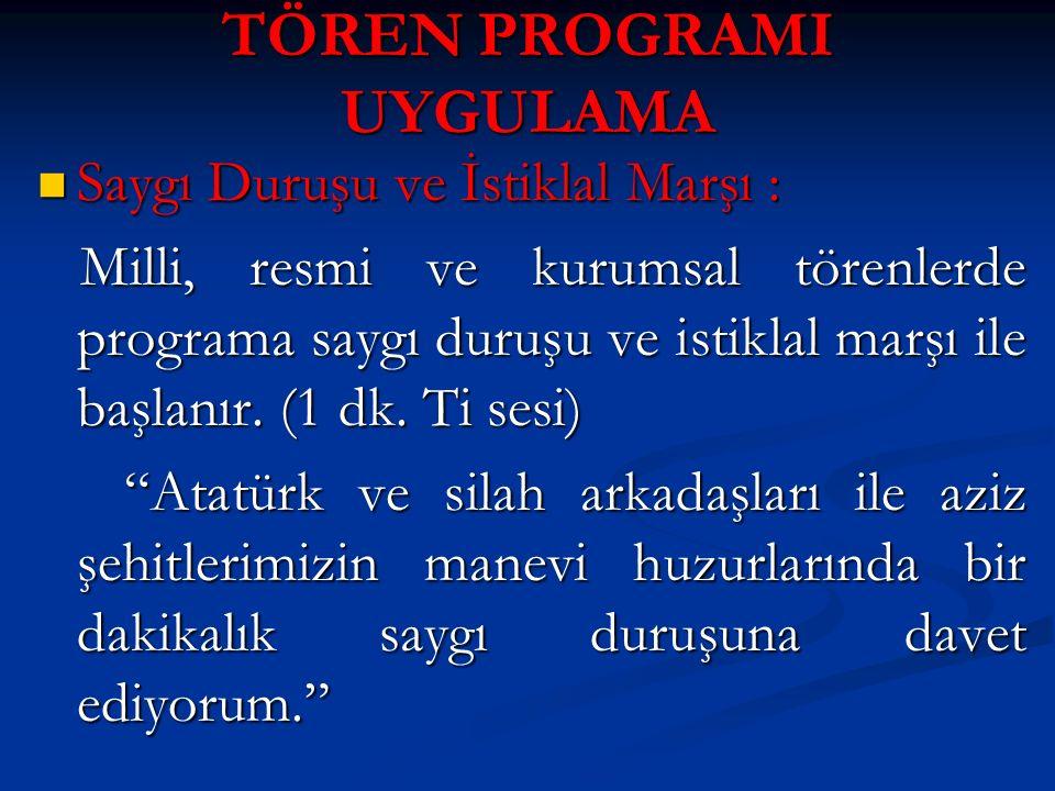 TÖREN PROGRAMI UYGULAMA Saygı Duruşu ve İstiklal Marşı : Saygı Duruşu ve İstiklal Marşı : Milli, resmi ve kurumsal törenlerde programa saygı duruşu ve