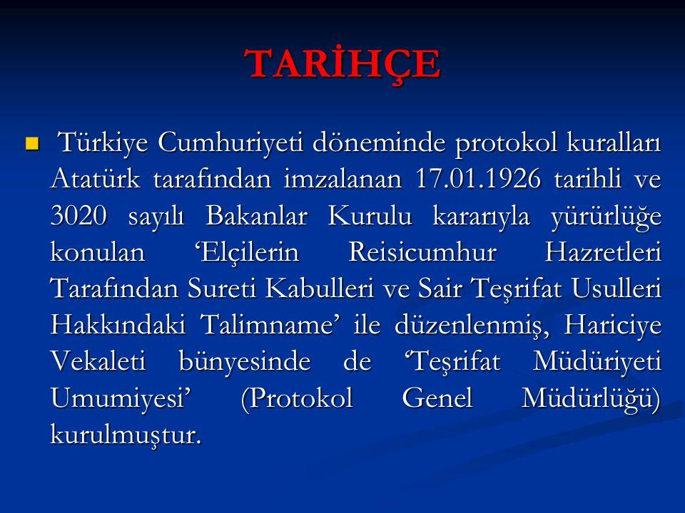 TARİHÇE Türkiye Cumhuriyeti döneminde protokol kuralları Atatürk tarafından imzalanan 17.01.1926 tarihli ve 3020 sayılı Bakanlar Kurulu kararıyla yürü
