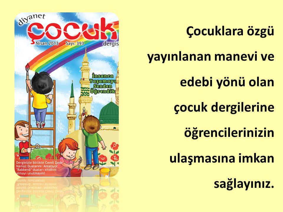 Çocuklara özgü yayınlanan manevi ve edebi yönü olan çocuk dergilerine öğrencilerinizin ulaşmasına imkan sağlayınız.