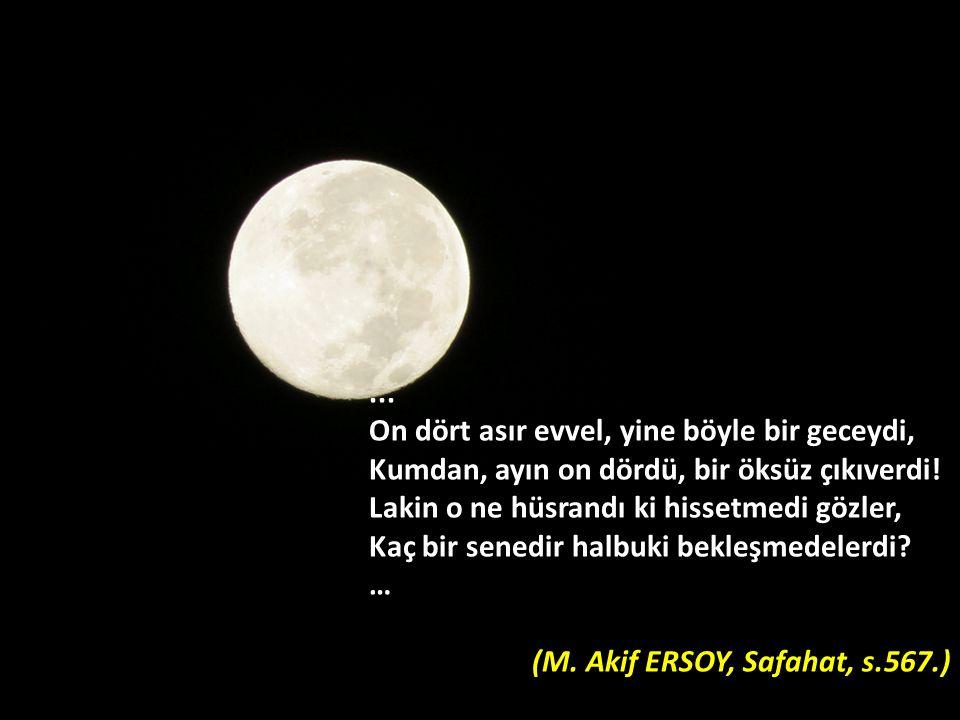 ... On dört asır evvel, yine böyle bir geceydi, Kumdan, ayın on dördü, bir öksüz çıkıverdi.