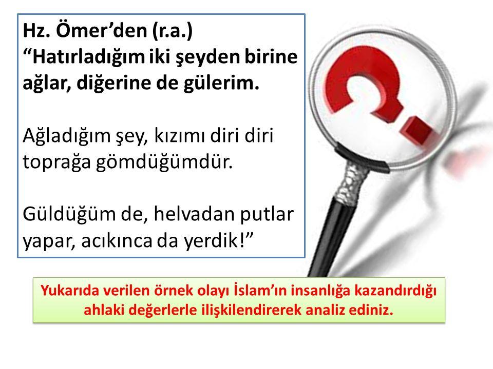 Yukarıda verilen örnek olayı İslam'ın insanlığa kazandırdığı ahlaki değerlerle ilişkilendirerek analiz ediniz.