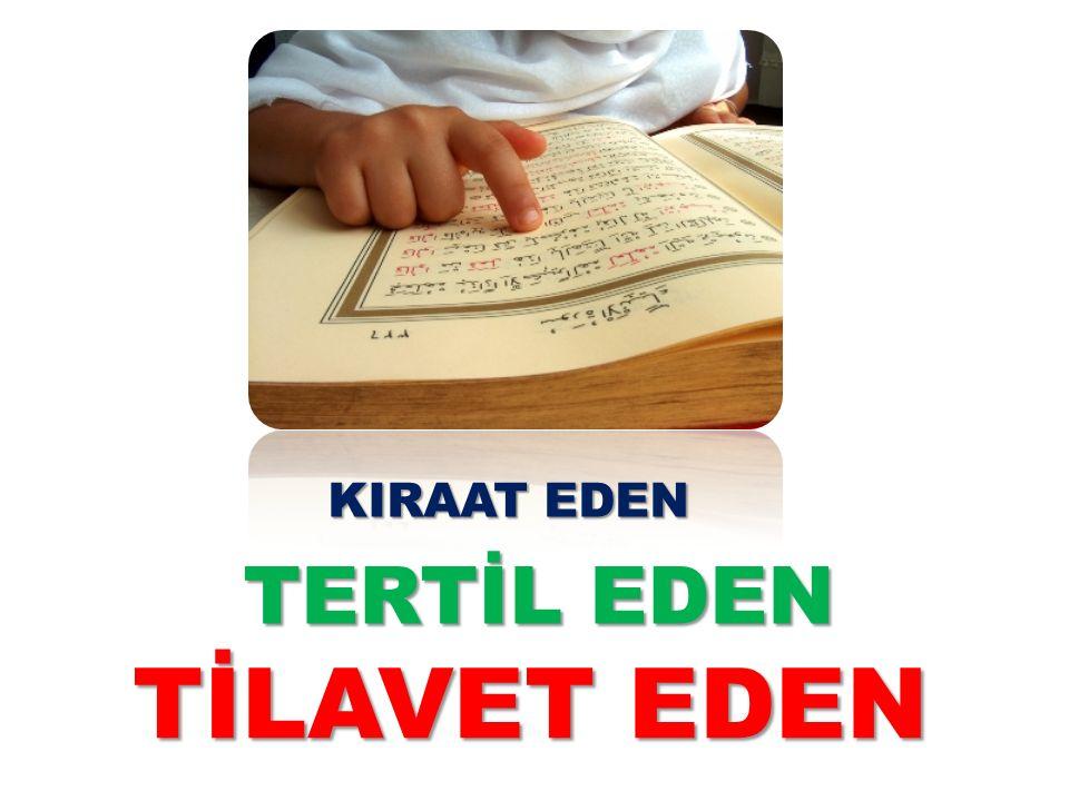 TİLAVET EDEN KIRAAT EDEN TERTİL EDEN