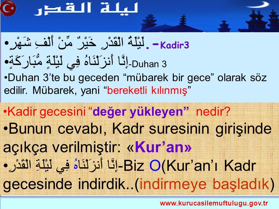 """www.kurucasilemuftulugu.gov.tr Kadir gecesini """"değer yükleyen"""" nedir? Bunun cevabı, Kadr suresinin girişinde açıkça verilmiştir: «Kur'an» إِنَّا أَنزَ"""