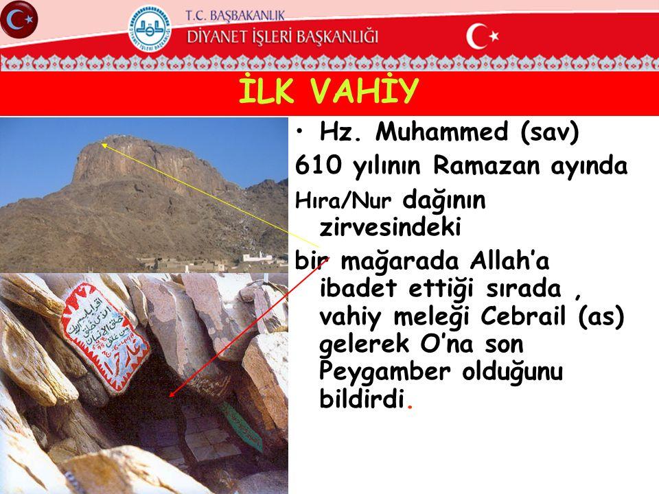İLK VAHİY Hz. Muhammed (sav) 610 yılının Ramazan ayında Hıra/Nur dağının zirvesindeki bir mağarada Allah'a ibadet ettiği sırada, vahiy meleği Cebrail