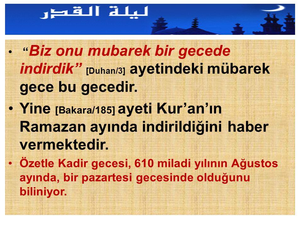 """"""" Biz onu mubarek bir gecede indirdik"""" [Duhan/3] ayetindeki mübarek gece bu gecedir. Yine [Bakara/185] ayeti Kur'an'ın Ramazan ayında indirildiğini ha"""