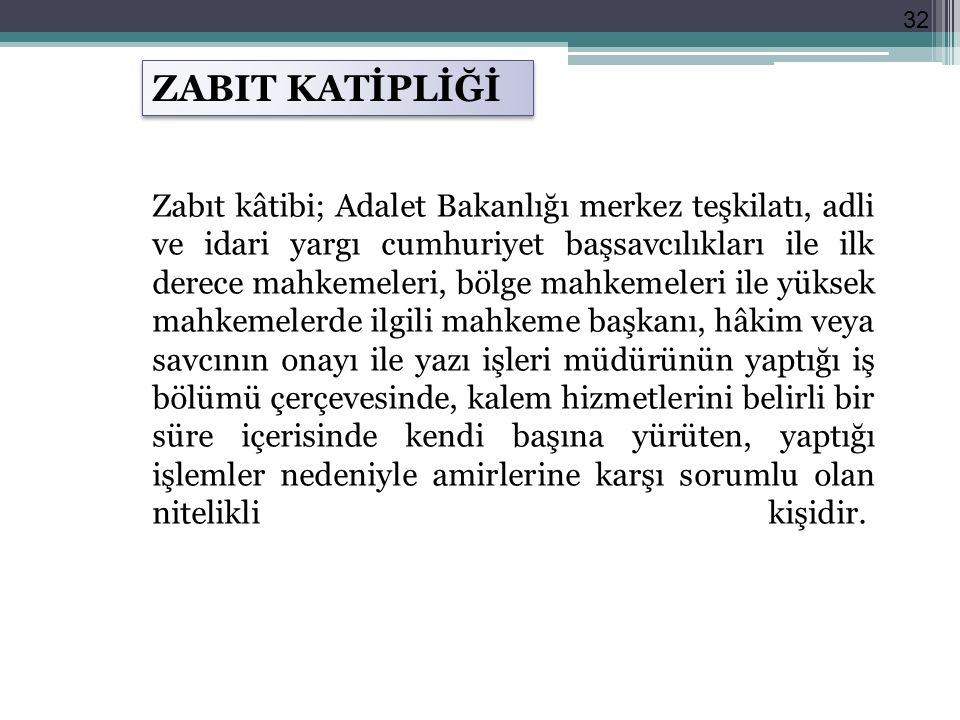 32 ZABIT KATİPLİĞİ Zabıt kâtibi; Adalet Bakanlığı merkez teşkilatı, adli ve idari yargı cumhuriyet başsavcılıkları ile ilk derece mahkemeleri, bölge m