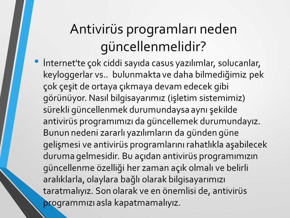 Antivirüs programları neden güncellenmelidir? İnternet'te çok ciddi sayıda casus yazılımlar, solucanlar, keyloggerlar vs.. bulunmakta ve daha bilmediğ