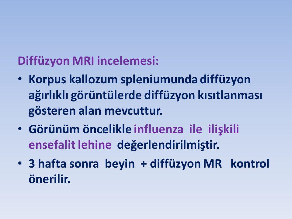 Diffüzyon MRI incelemesi: Korpus kallozum spleniumunda diffüzyon ağırlıklı görüntülerde diffüzyon kısıtlanması gösteren alan mevcuttur.