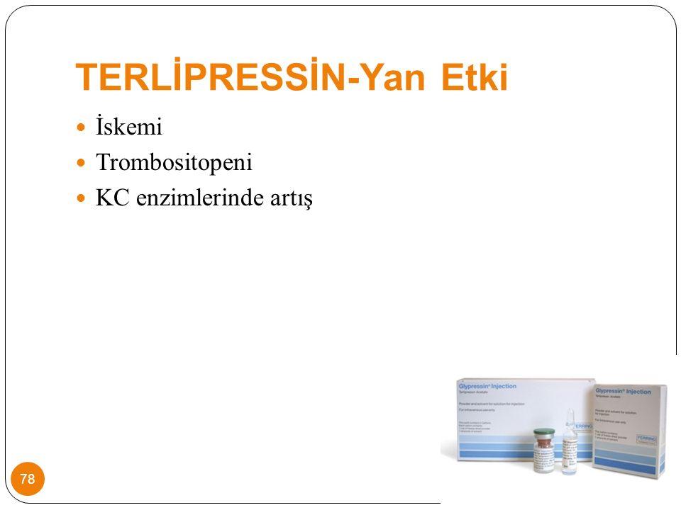TERLİPRESSİN-Yan Etki İskemi Trombositopeni KC enzimlerinde artış 78