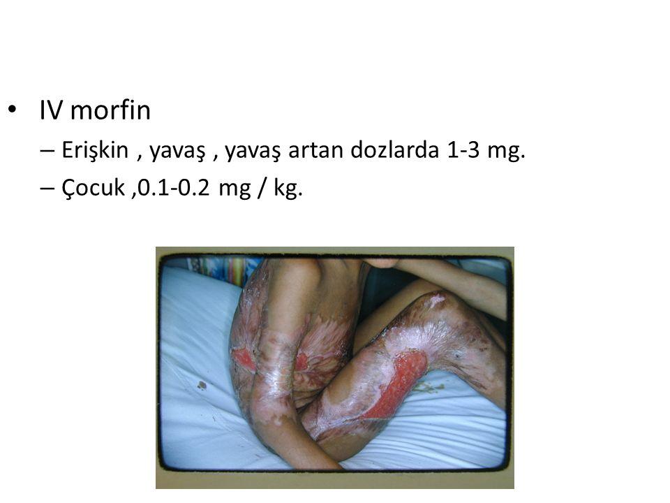 IV morfin – Erişkin, yavaş, yavaş artan dozlarda 1-3 mg. – Çocuk,0.1-0.2 mg / kg.