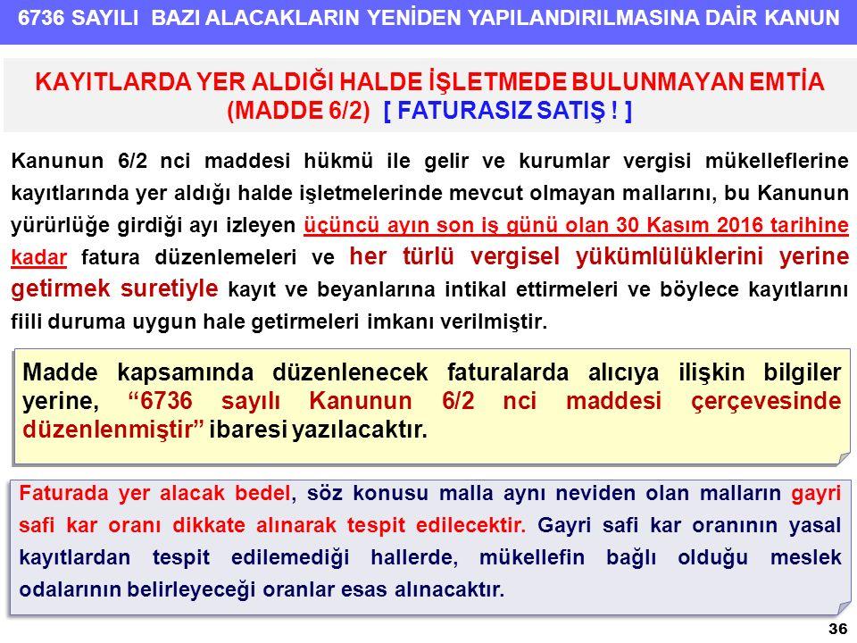 6736 SAYILI BAZI ALACAKLARIN YENİDEN YAPILANDIRILMASINA DAİR KANUN Kanunun 6/2 nci maddesi hükmü ile gelir ve kurumlar vergisi mükelleflerine kayıtlar