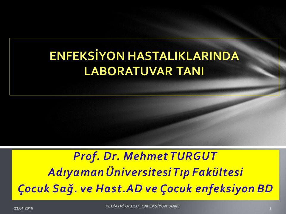 Prof. Dr. Mehmet TURGUT Adıyaman Üniversitesi Tıp Fakültesi Çocuk Sağ. ve Hast.AD ve Çocuk enfeksiyon BD ENFEKSİYON HASTALIKLARINDA LABORATUVAR TANI 2