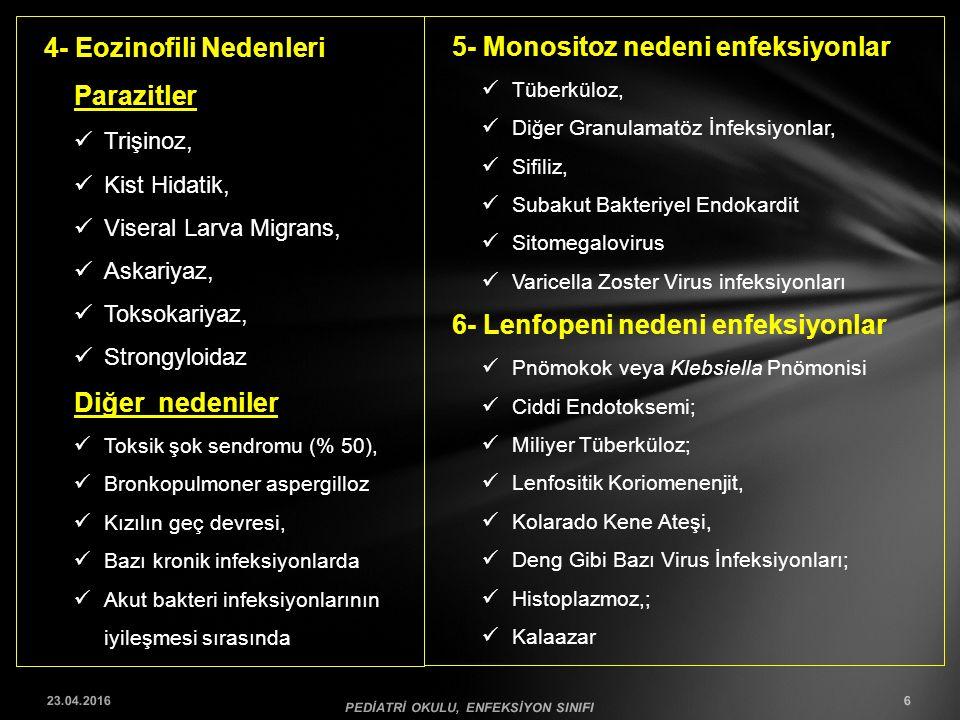 4- Eozinofili Nedenleri Parazitler Trişinoz, Kist Hidatik, Viseral Larva Migrans, Askariyaz, Toksokariyaz, Strongyloidaz Diğer nedeniler Toksik şok se