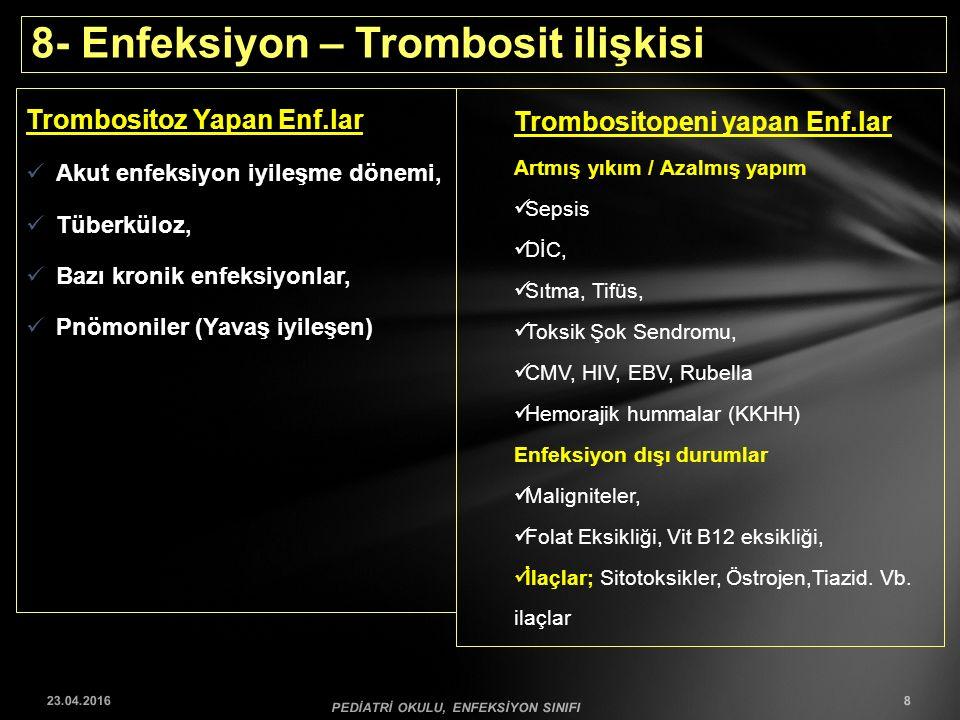 8- Enfeksiyon – Trombosit ilişkisi Trombositoz Yapan Enf.lar Akut enfeksiyon iyileşme dönemi, Tüberküloz, Bazı kronik enfeksiyonlar, Pnömoniler (Yavaş