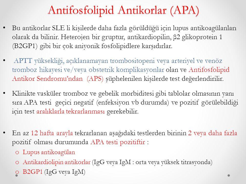 Antifosfolipid Antikorlar (APA) Bu antikorlar SLE li kişilerde daha fazla görüldüğü için lupus antikoagülanları olarak da bilinir.