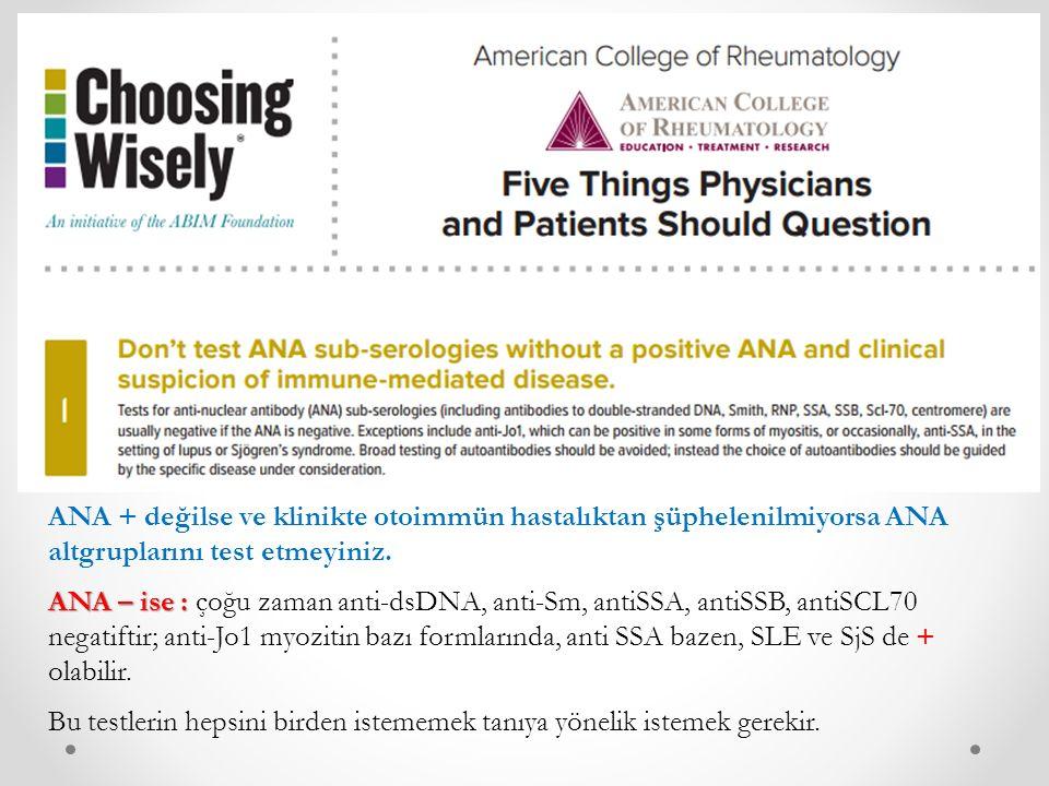 ANA + değilse ve klinikte otoimmün hastalıktan şüphelenilmiyorsa ANA altgruplarını test etmeyiniz.