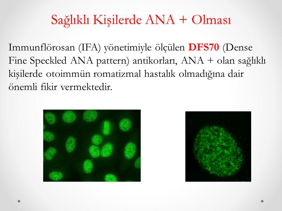 Sağlıklı Kişilerde ANA + Olması Immunflörosan (IFA) yönetimiyle ölçülen DFS70 (Dense Fine Speckled ANA pattern) antikorları, ANA + olan sağlıklı kişilerde otoimmün romatizmal hastalık olmadığına dair önemli fikir vermektedir.
