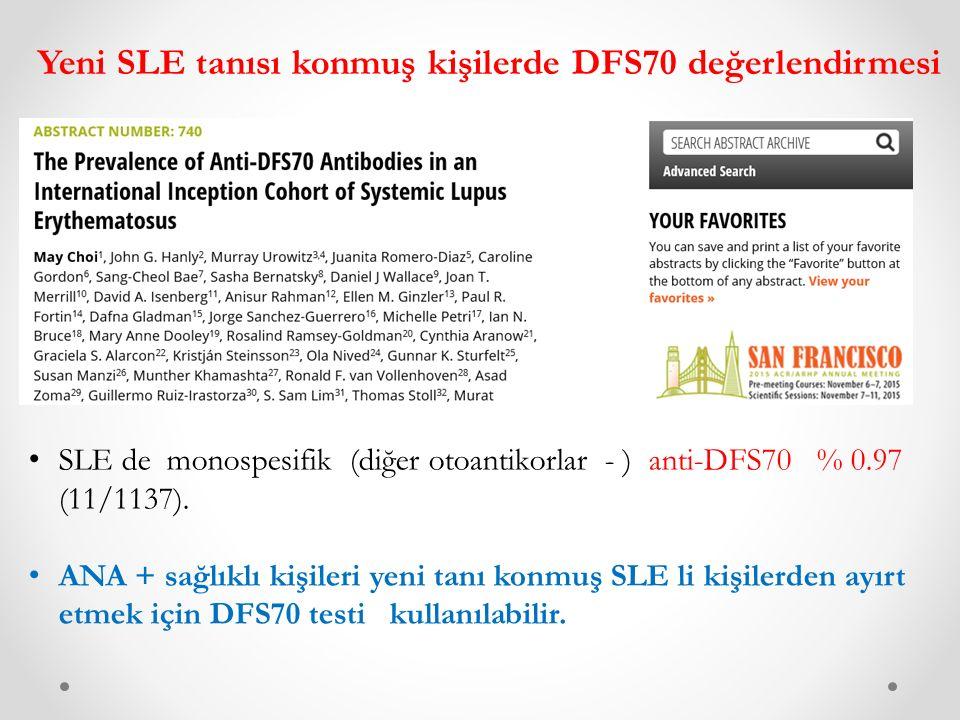 Yeni SLE tanısı konmuş kişilerde DFS70 değerlendirmesi SLE de monospesifik (diğer otoantikorlar - ) anti-DFS70 % 0.97 (11/1137).
