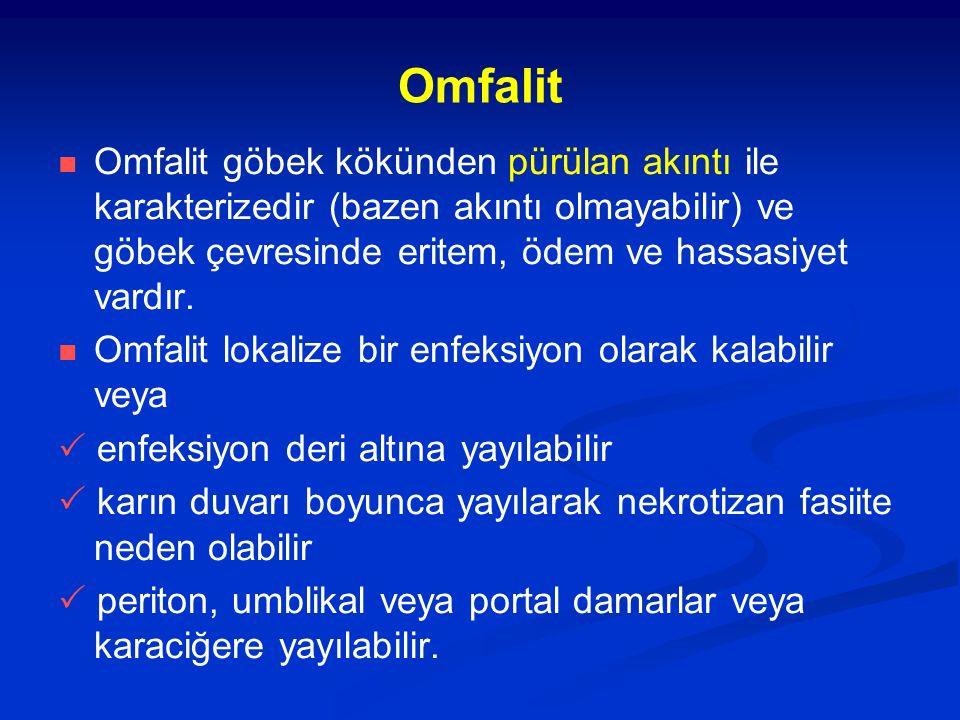 Omfalit Omfalit göbek kökünden pürülan akıntı ile karakterizedir (bazen akıntı olmayabilir) ve göbek çevresinde eritem, ödem ve hassasiyet vardır. Omf