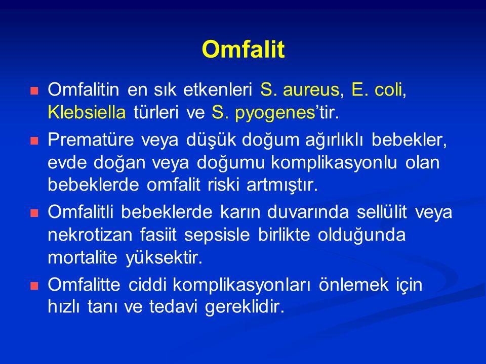 Omfalit Omfalitin en sık etkenleri S. aureus, E. coli, Klebsiella türleri ve S. pyogenes'tir. Prematüre veya düşük doğum ağırlıklı bebekler, evde doğa