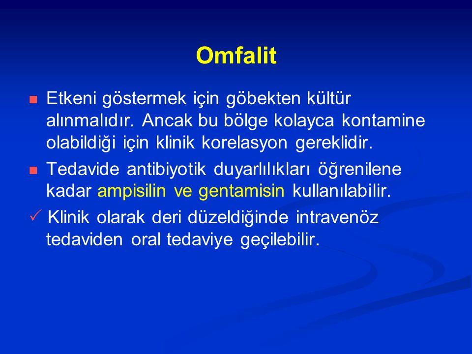 Omfalit Etkeni göstermek için göbekten kültür alınmalıdır. Ancak bu bölge kolayca kontamine olabildiği için klinik korelasyon gereklidir. Tedavide ant