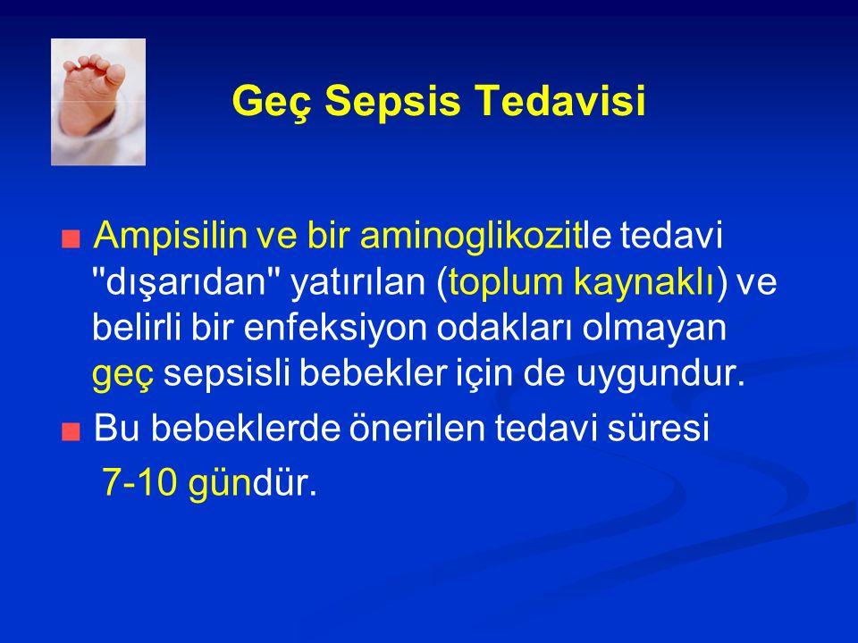 Geç Sepsis Tedavisi ■ Ampisilin ve bir aminoglikozitle tedavi ''dışarıdan'' yatırılan (toplum kaynaklı) ve belirli bir enfeksiyon odakları olmayan geç