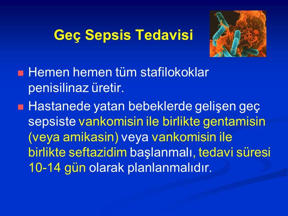 Geç Sepsis Tedavisi Hemen hemen tüm stafilokoklar penisilinaz üretir. Hastanede yatan bebeklerde gelişen geç sepsiste vankomisin ile birlikte gentamis