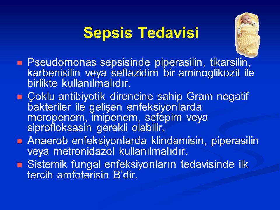 Sepsis Tedavisi Pseudomonas sepsisinde piperasilin, tikarsilin, karbenisilin veya seftazidim bir aminoglikozit ile birlikte kullanılmalıdır. Çoklu ant